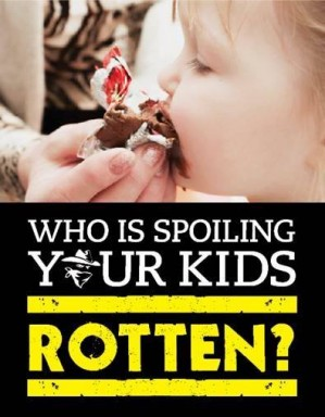 Who is spoiling your kids rotten?